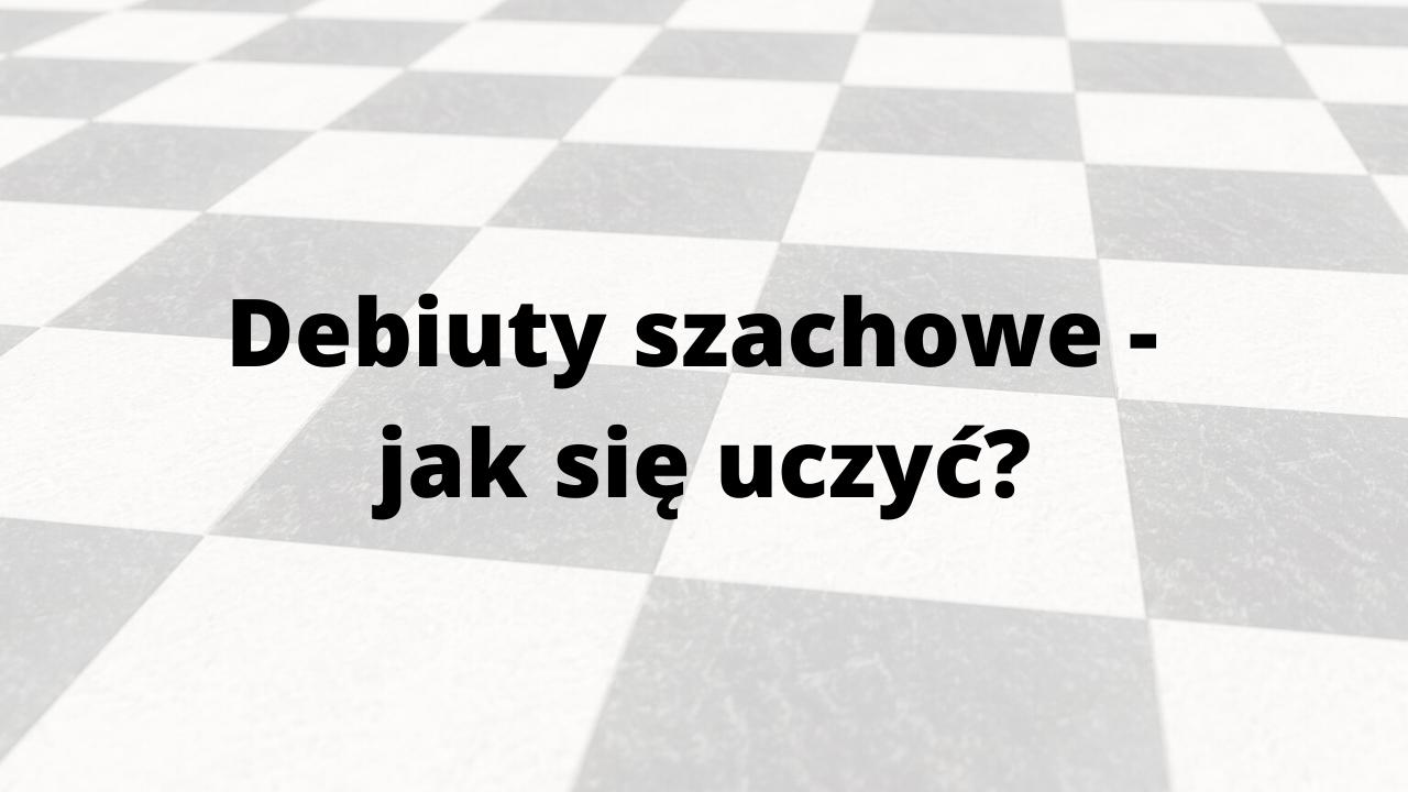 Debiuty szachowe – jak się uczyć_